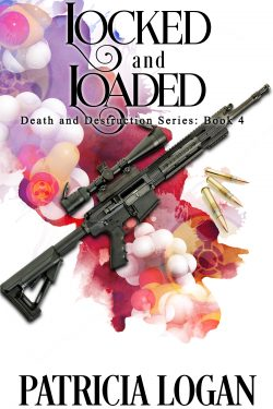 Locked and Loaded - Patricia Logan - Death and Destruction