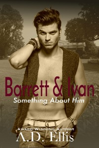 Barrett & Ivan - A.D. Ellis - Something About Him