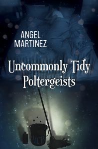 Uncommonly Tidy Poltergeists - Angel Martinez