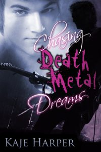 Chasing Death Metal Dreams - Kaje Harper