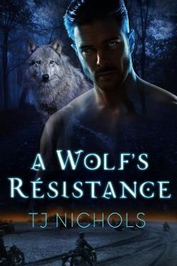 A Wolf's Resistance - T.J. Nichols