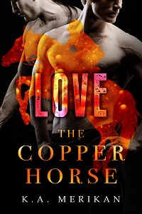 Love - K.A. Merikan - The Copper Horse