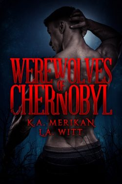 Werewolves of Chernobyl - K.A. Merikan and L.A. Witt
