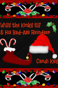 Willy the Kinky Elf and His Bad-Ass Reindeer - Candi Kay
