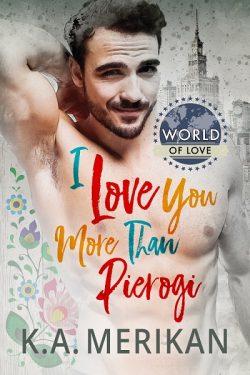 I Love You More Than Pierogi - K.A. Merikan - World of Love