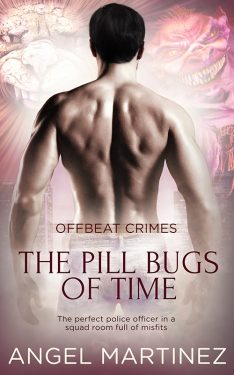 The Pill Bugs of Time - Angel Martinez - Offbeat Crimes