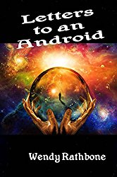 Letters to an Android - Wendy Rathbone