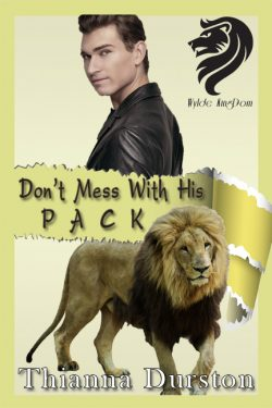 Dont Mess With His Pack - Thianna Durston - Wylde Kingdom