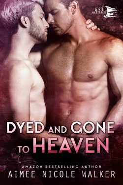 Dyed and Gone to Heaven - Aimee Nicole Walker