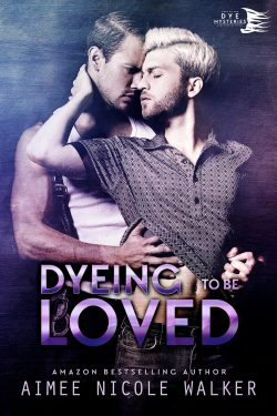Dyeing to be Loved - Aimee Nicole Walker