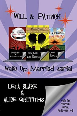 Will & Patrick Wake Up Married Episodes 4-6 - Leta Blake & Alice Griffiths