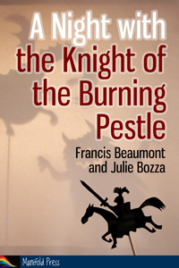 A Night with the Knight of the Burning Pestle - Francis Beaumont & Julie Bozza