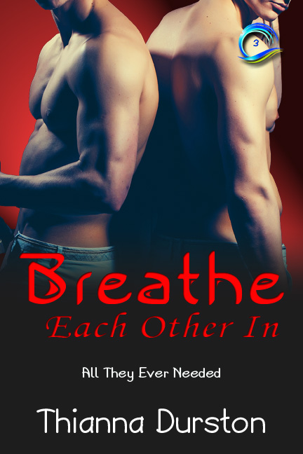 Breathe Each Other In - Thianna Durston - All They Ever Needed