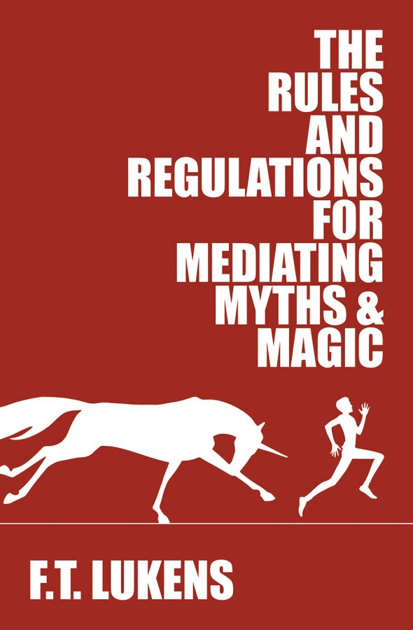 The Rules and Regulations for Mediating Myths & Magic - F.T. Lukens