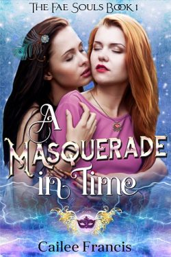 A Masquerade in Time - Cailee Francis - FaeSouls