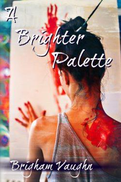 A Brighter Palette - Brigham Vaughn