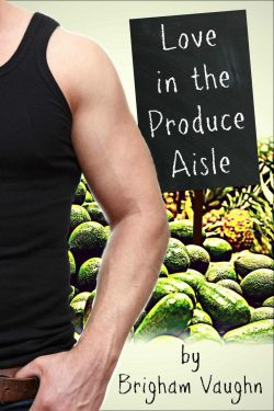 Love in the Produce Aisle - Brigham Vaughn