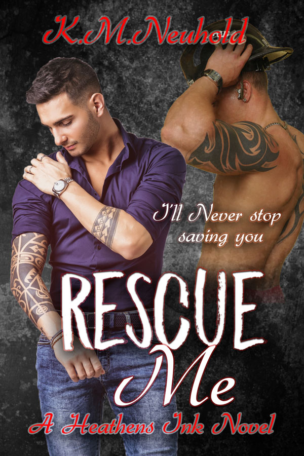 Rescue Me - K.M. Neuhold - Heathens Ink
