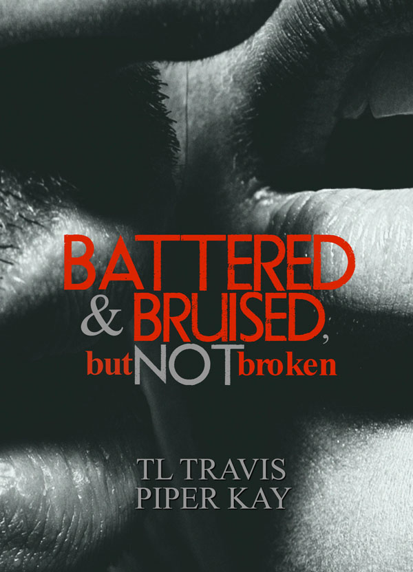 Battered & Bruised, But Not Broken - T.L. Travis and Piper Kay
