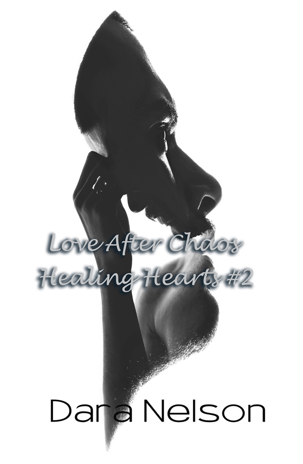 Love After Chaos - Dara Nelson - Healing Hearts