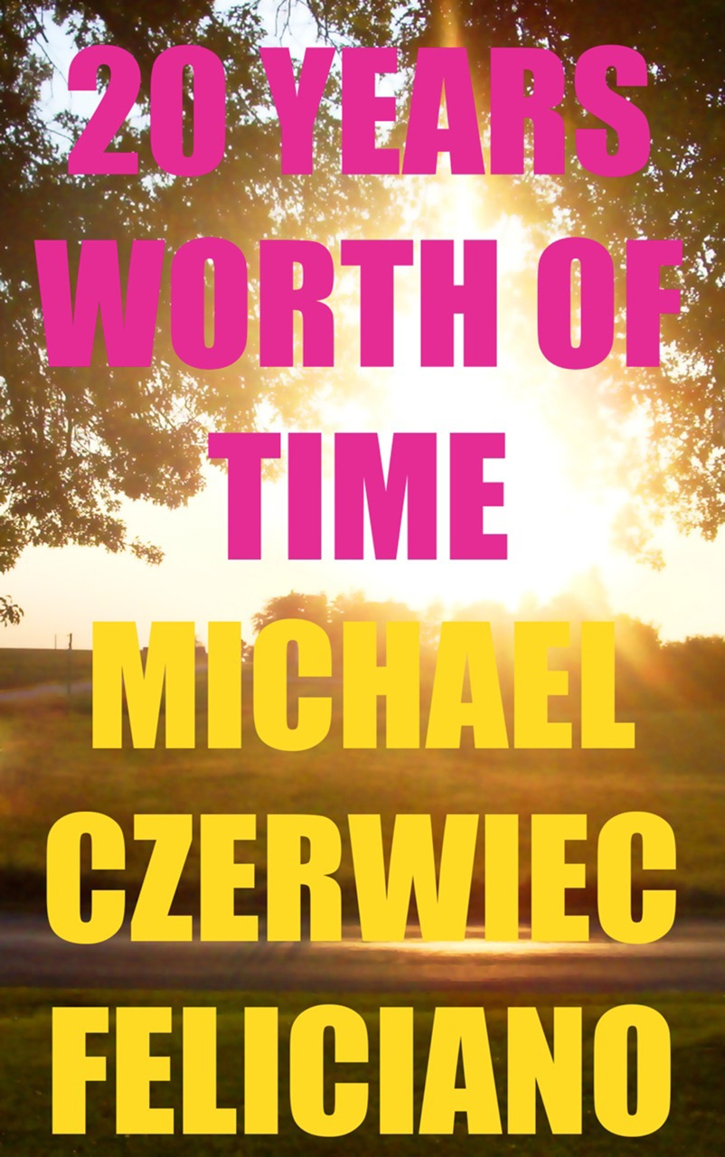 20 Years Worth of Time - Michael Czerwiec Feliciano