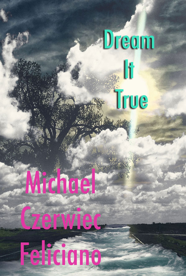 Dream it True - Michael Czerwiec Feliciano