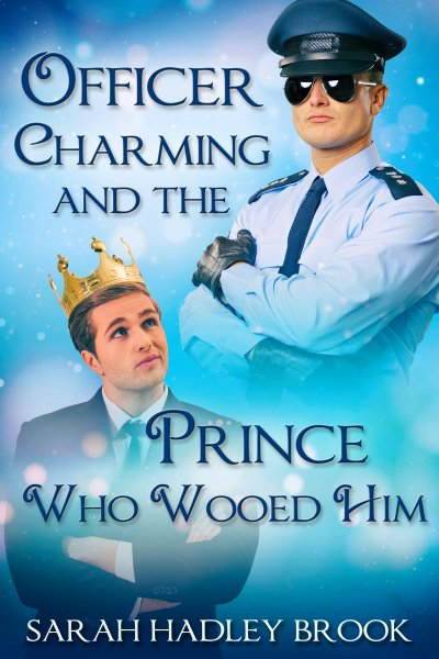 Officer Charming and the Prince Who Wooed Him - Sarah Hadley Brook