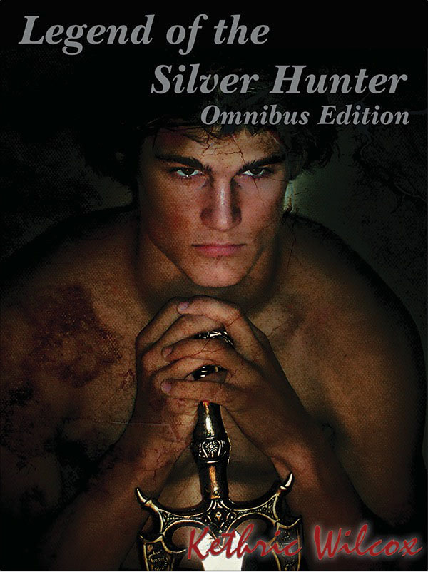 Legend of he Silver Hunter Omnibus Edition - Kethric Wilcox