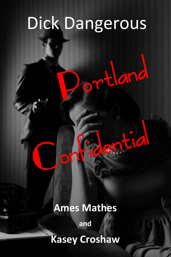 Dick Dangerous Portland Confidential - Ames Mathes and Kasey Croshaw