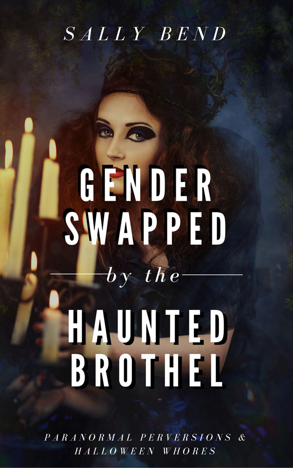 Gender Swapped by the Haunted Brothel - Sally Bend