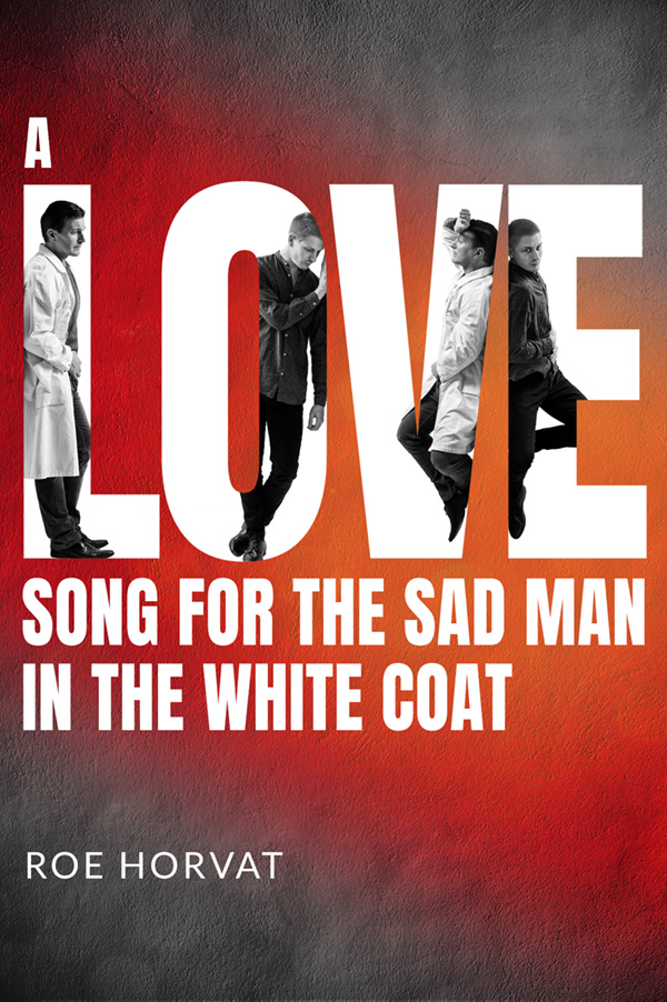 Love Song for the Sad Man in the White Coat - Roe Horvat