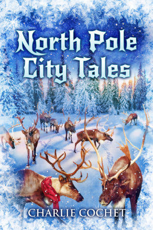 North Pole City Tales - Charlie Cochet