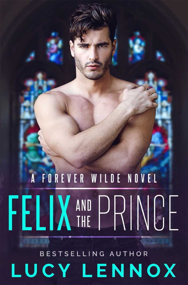 Felix and the Prince - Lucy Lennox - Forever Wilde
