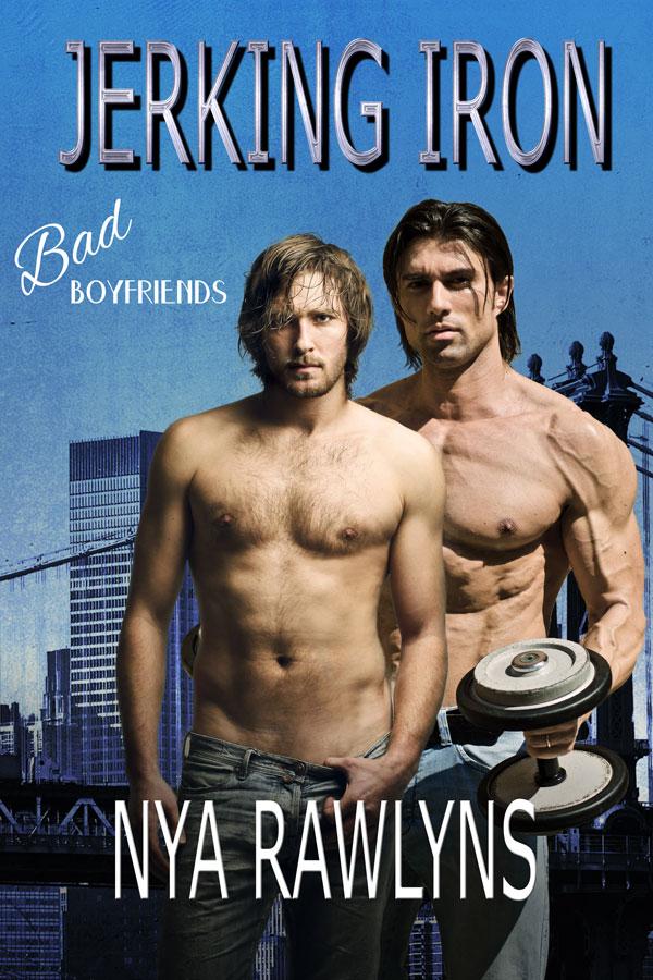 Jerking Iron - Nya Rawlins - Bad Boyfriends