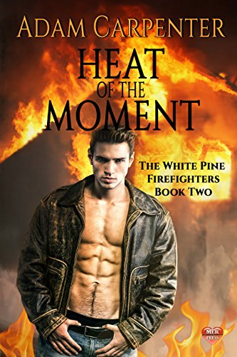 Heat of the Moment - Adam Carpenter - The White Pine Firefighters