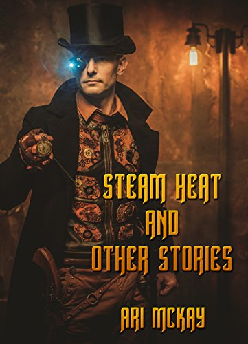 Steam Heat and Other Stories - Ari McKay