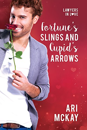 Fortune's Slings and Cupid's Arrows - Ari McKay - Lawyers in Love