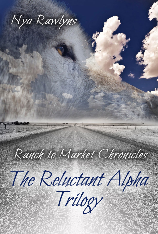 The Reluctant Alpha Trilogy - Nya Rawlyns - Ranch to Market Chronicles