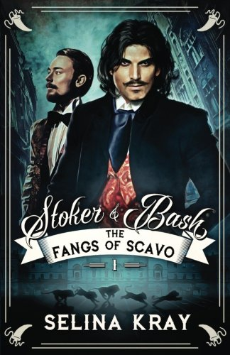 Stoker & Bash: The Fangs of Scavo - Selina Kray