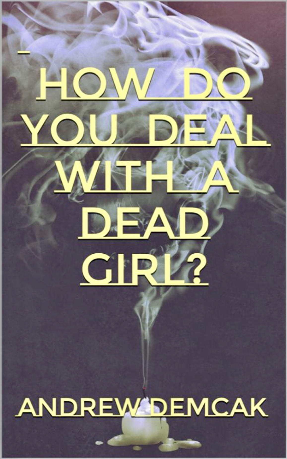 How Do You Deal With a Dead Girl - Andrew Demcak