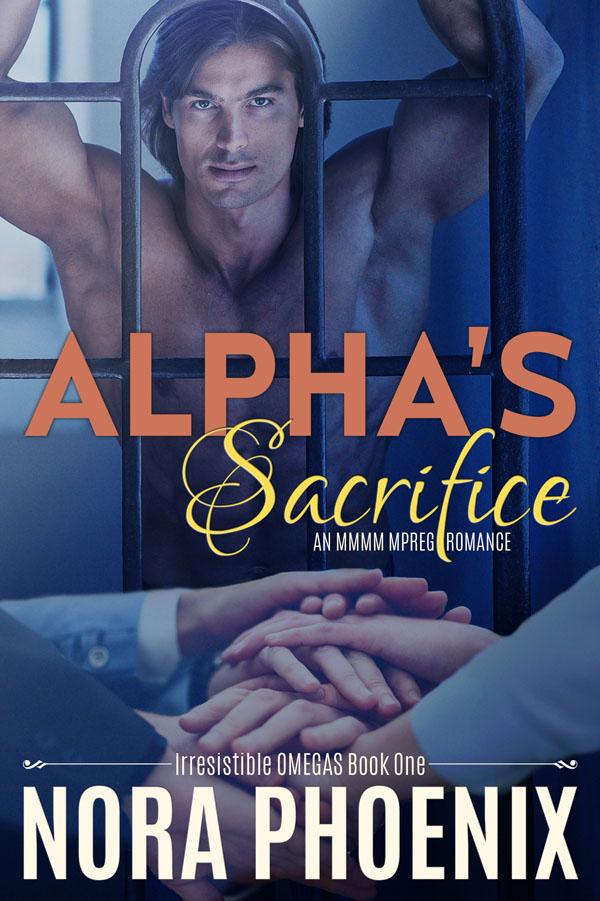 Alpha's Sacrifice - Nora Phoenix - Irresistible Omegas