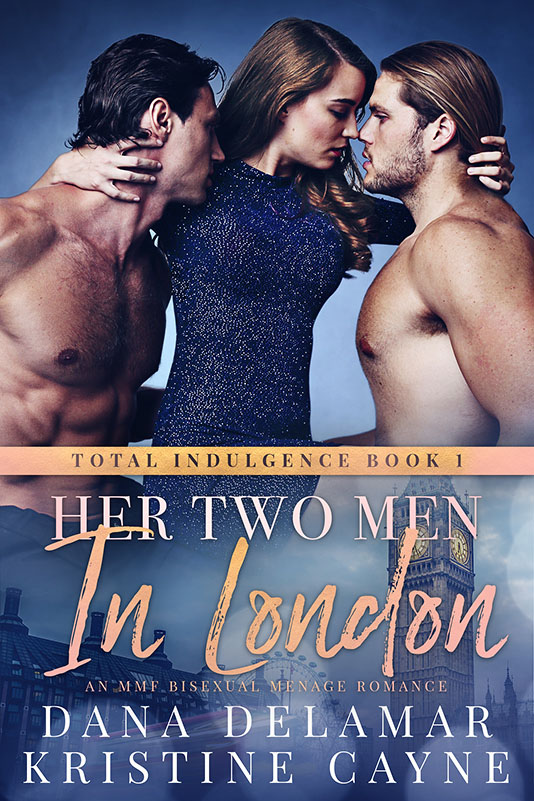 Her Two Men in London - Kristine Cayne & Dana Delamar - Total Indulgence