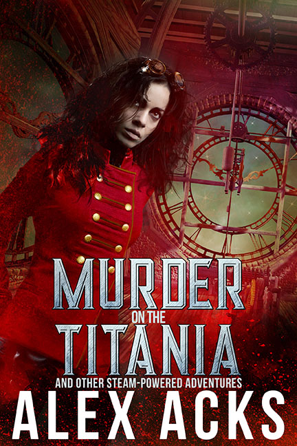 Murder on the Titania and Other Steam-Powered Adventures - Alex Acks