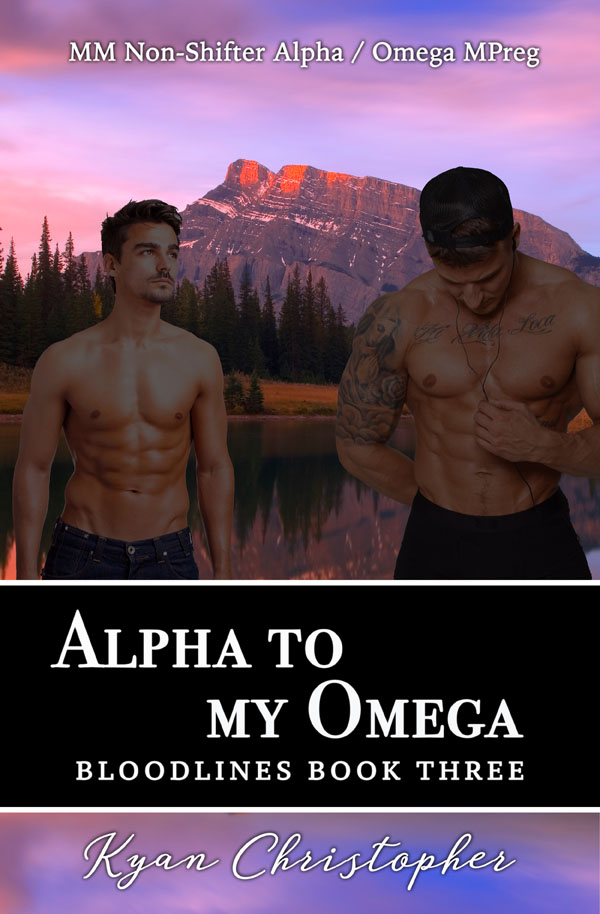 Alpha to My Omega - Kyan Christopher - Bloodlines