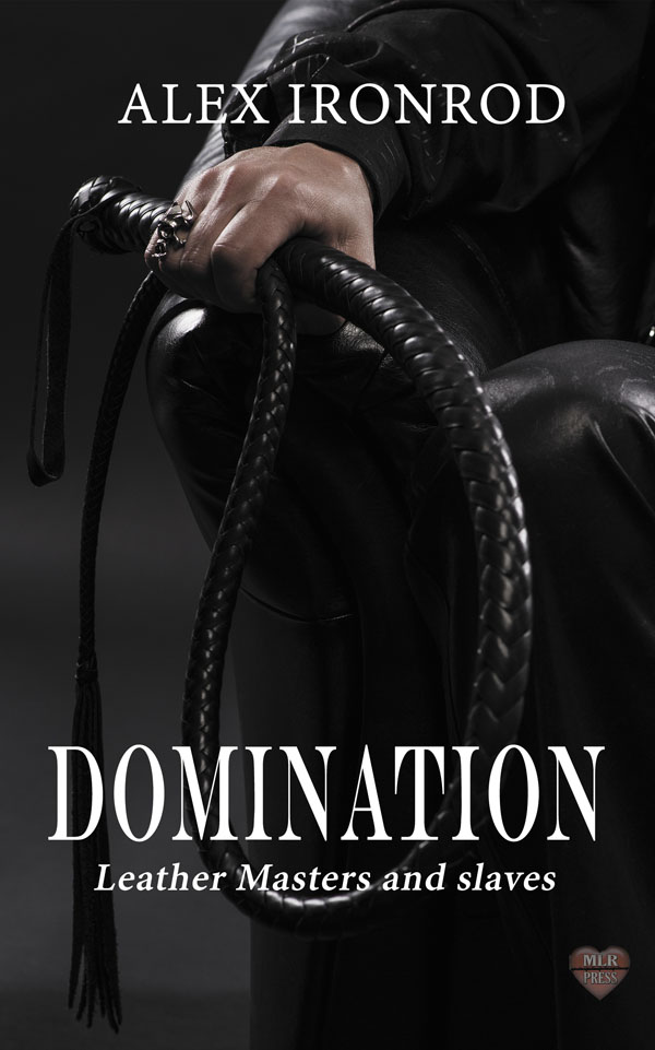 Domination - Alex Ironwood - Leather Masters and Slaves