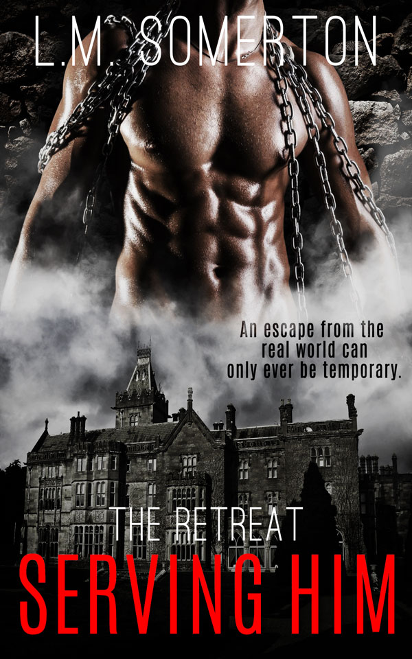 Serving Him - L.M. Somerton - The Retreat