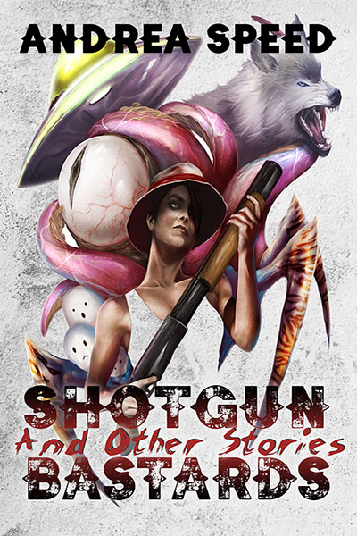 Shotgun Bastards and Other Stories - Andrea Speed
