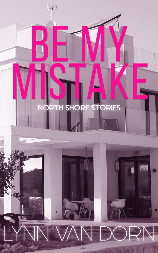 Be My Mistake - Lynn Van Dorn - North Shore Stories