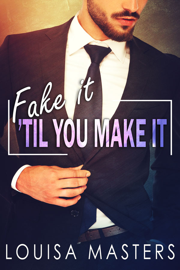 Fake It 'Til You Make It - Louisa Masters