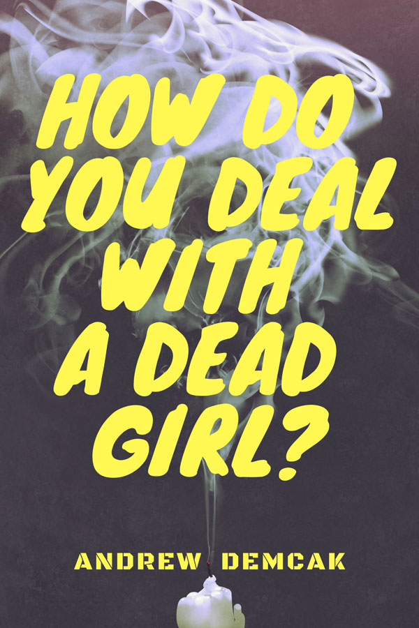 How Do You Deal With a Dead Girl? - Andrew Demcak (2)